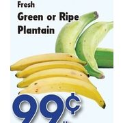Fresh Green or Ripe Plantain - $0.99/lb