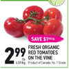 Fresh Organic Red Tomatoes On The Vine - $2.99/lb ($1.50 off)